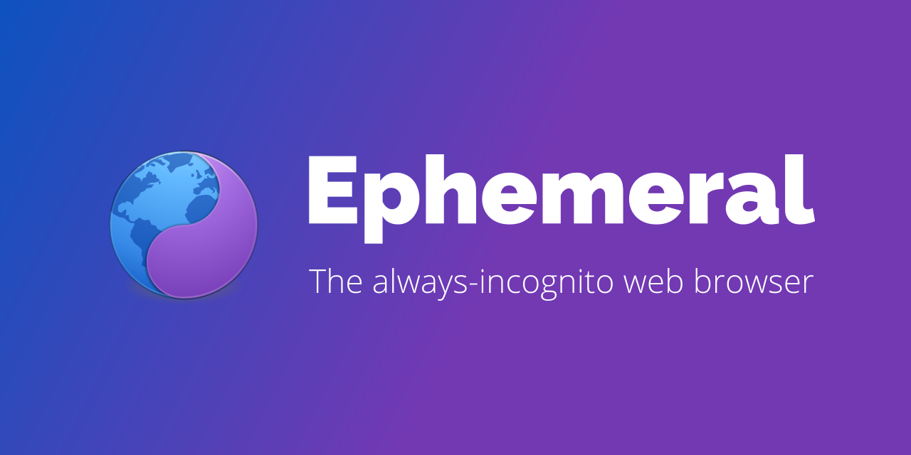 Ephemeral: The always-incognito web browser